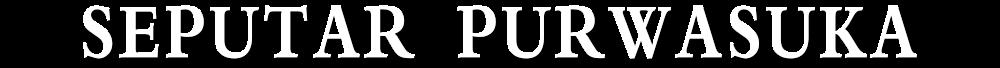 Seputar Purwasuka
